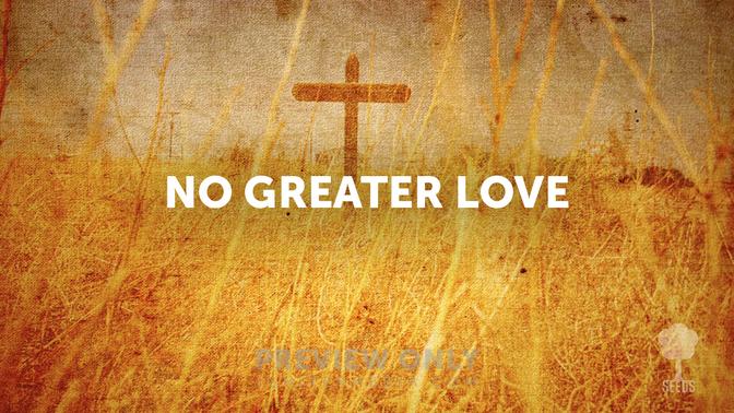 No Greater Love John 1513 14 Lyric Media Lyric Video Seeds